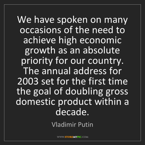 Vladimir Putin: We have spoken on many occasions of the need to achieve...