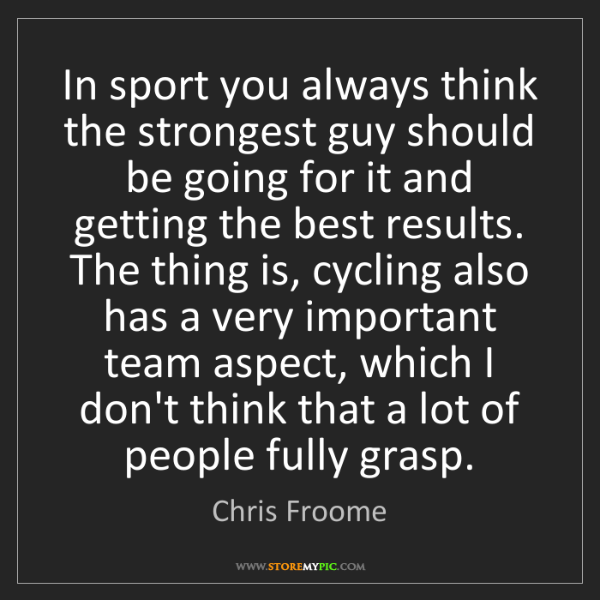Chris Froome: In sport you always think the strongest guy should be...