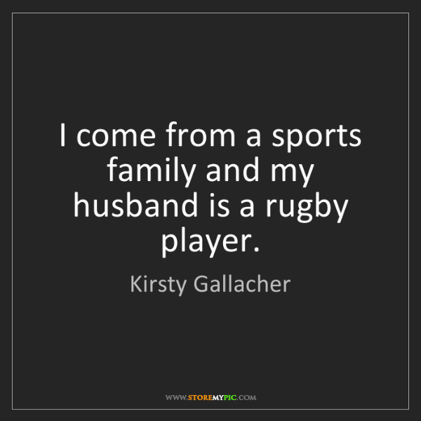 Kirsty Gallacher: I come from a sports family and my husband is a rugby...