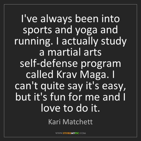 Kari Matchett: I've always been into sports and yoga and running. I...