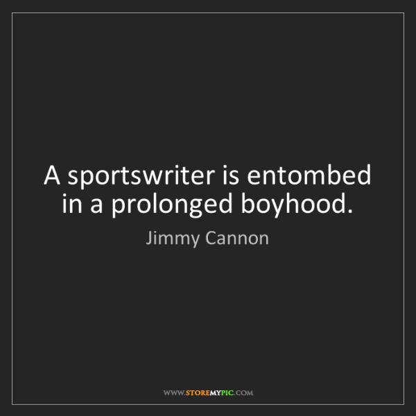 Jimmy Cannon: A sportswriter is entombed in a prolonged boyhood.