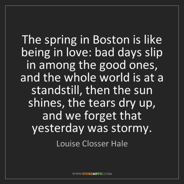 Louise Closser Hale: The spring in Boston is like being in love: bad days...