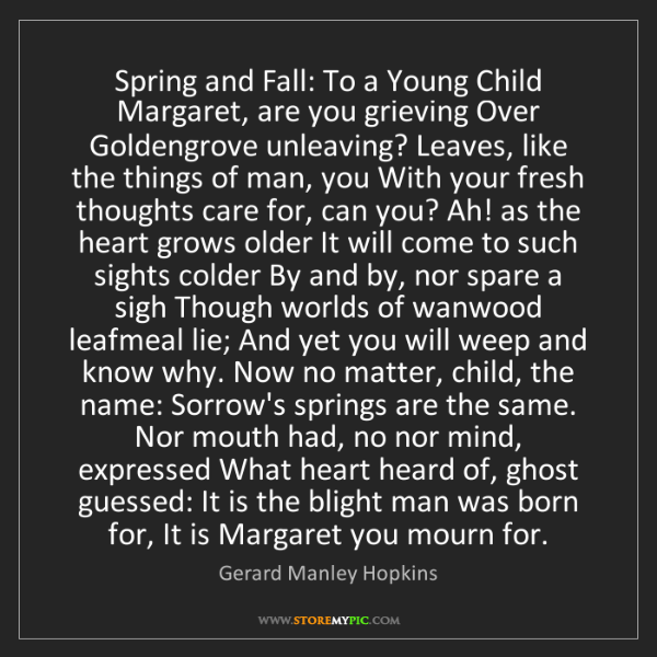 Gerard Manley Hopkins: Spring and Fall: To a Young Child Margaret, are you grieving...
