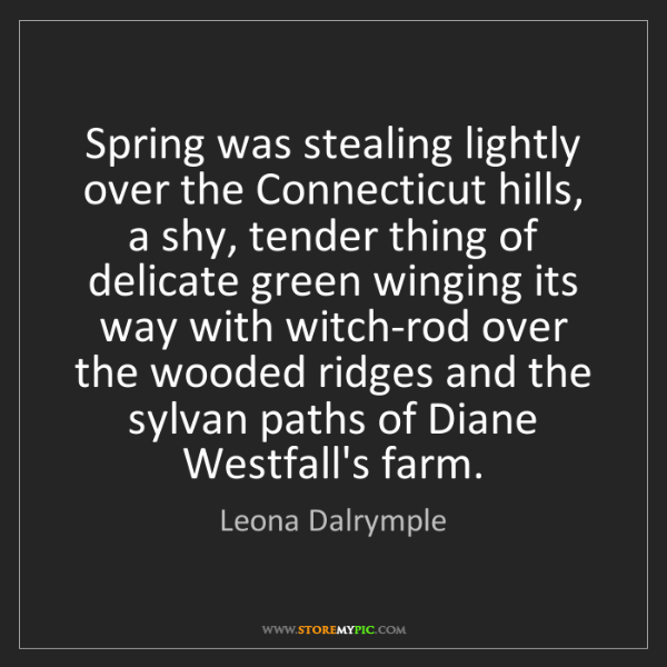 Leona Dalrymple: Spring was stealing lightly over the Connecticut hills,...