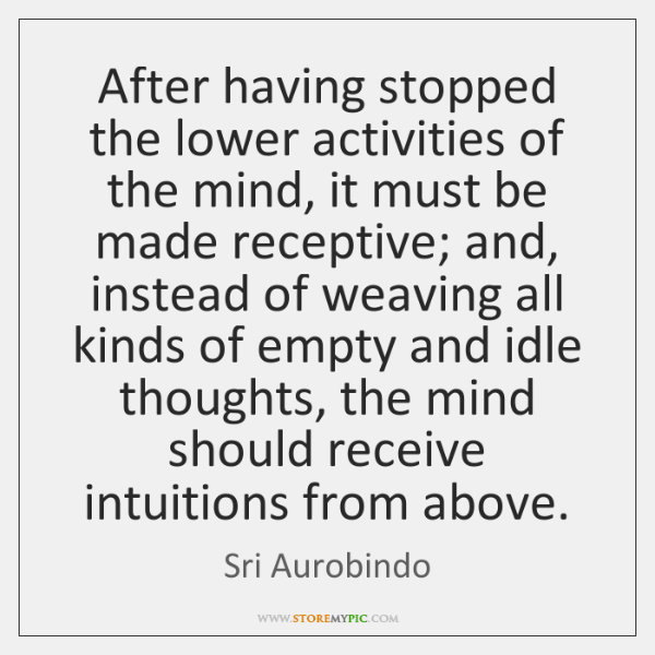 After having stopped the lower activities of the mind, it must be ...