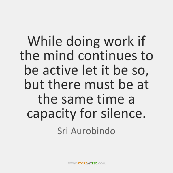 While doing work if the mind continues to be active let it ...