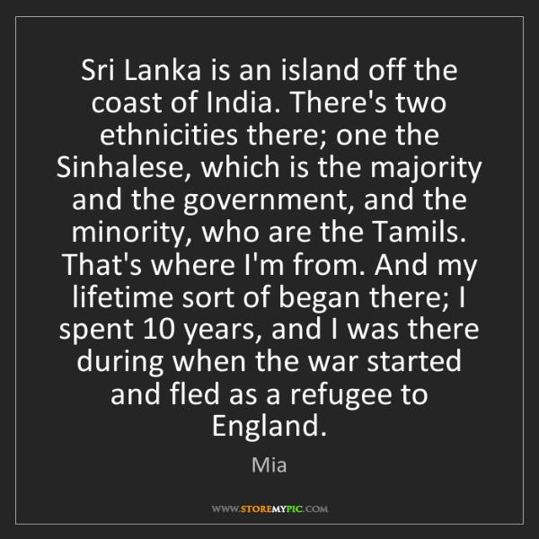 Mia: Sri Lanka is an island off the coast of India. There's...