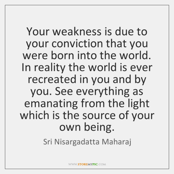 Your weakness is due to your conviction that you were born into ...