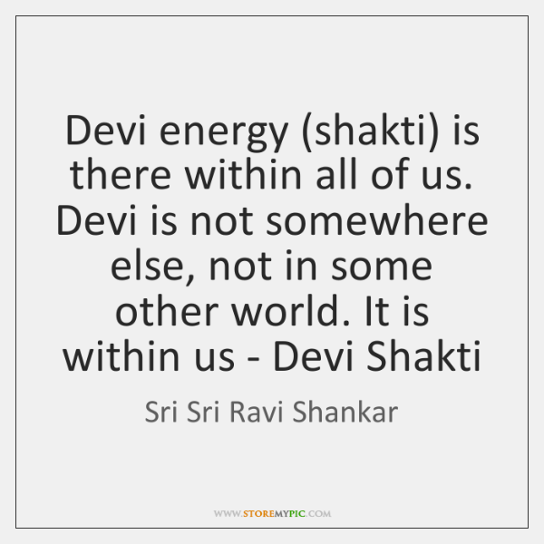 Devi energy (shakti) is there within all of us. Devi is not ...