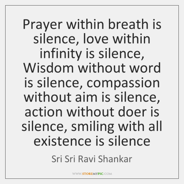 Prayer within breath is silence, love within infinity is silence, Wisdom without ...