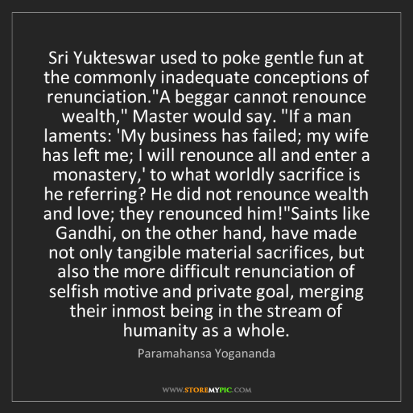 Paramahansa Yogananda: Sri Yukteswar used to poke gentle fun at the commonly...