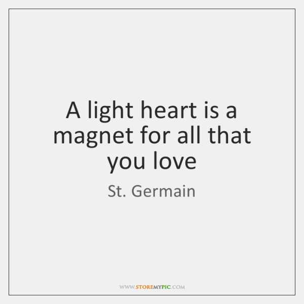 A light heart is a magnet for all that you love