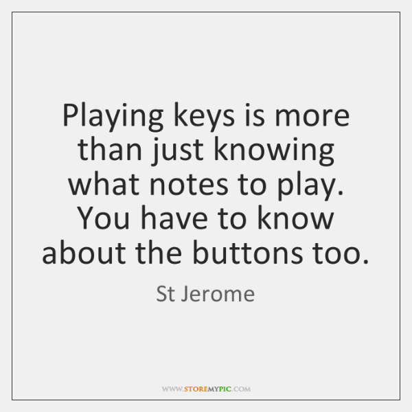 Playing keys is more than just knowing what notes to play. You ...