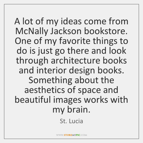 A lot of my ideas come from McNally Jackson bookstore. One of ...