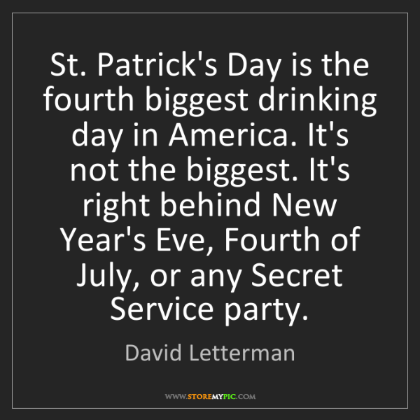 David Letterman: St. Patrick's Day is the fourth biggest drinking day...