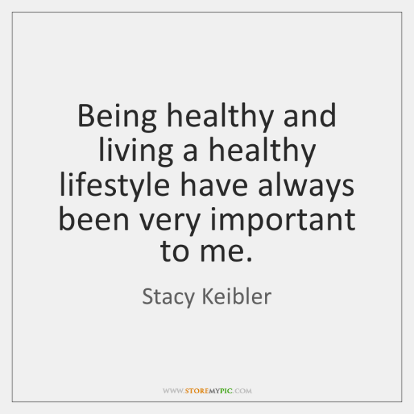 Being healthy and living a healthy lifestyle have always been very important ...