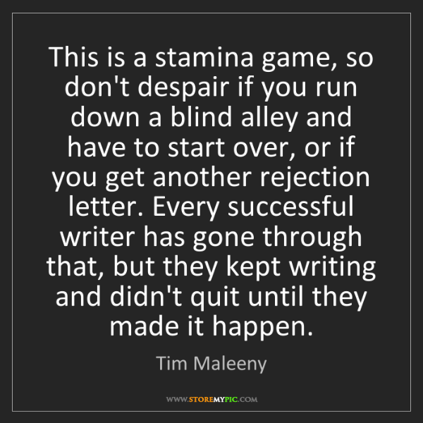 Tim Maleeny: This is a stamina game, so don't despair if you run down...