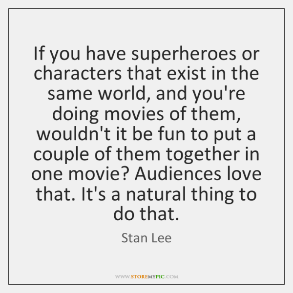 If you have superheroes or characters that exist in the same world, ...