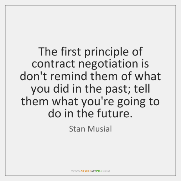The first principle of contract negotiation is don't remind them of what ...