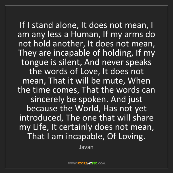 Javan: If I stand alone, It does not mean, I am any less a Human,...