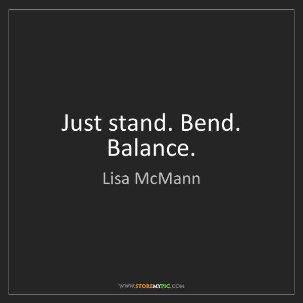 Lisa McMann: Just stand. Bend. Balance.