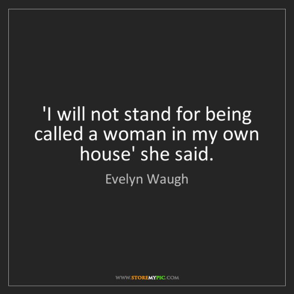 Evelyn Waugh: 'I will not stand for being called a woman in my own...