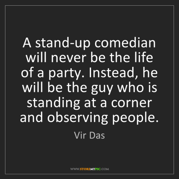 Vir Das: A stand-up comedian will never be the life of a party....