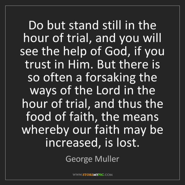 George Muller: Do but stand still in the hour of trial, and you will...