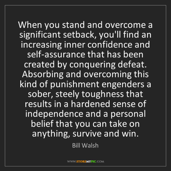 Bill Walsh: When you stand and overcome a significant setback, you'll...