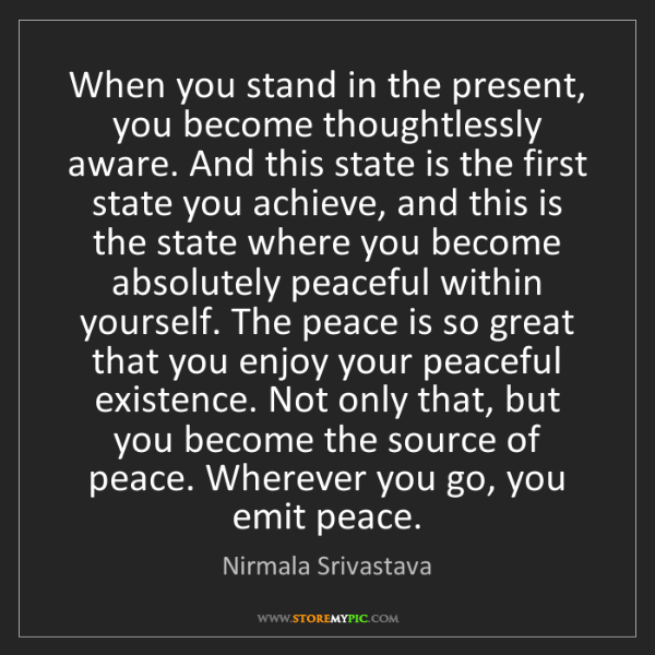 Nirmala Srivastava: When you stand in the present, you become thoughtlessly...