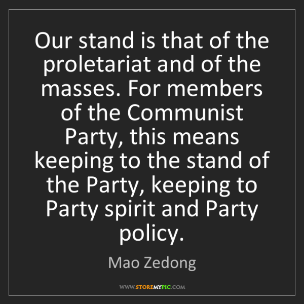 Mao Zedong: Our stand is that of the proletariat and of the masses....
