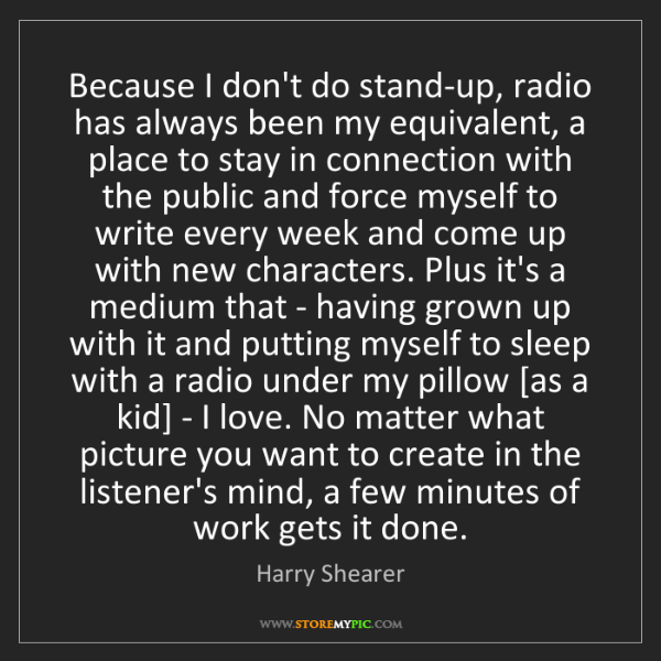 Harry Shearer: Because I don't do stand-up, radio has always been my...