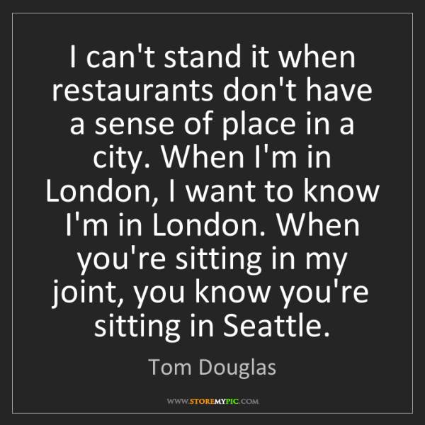 Tom Douglas: I can't stand it when restaurants don't have a sense...