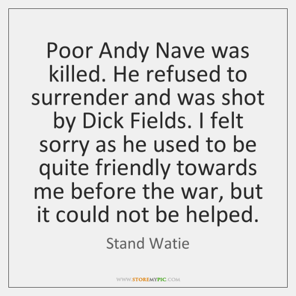 Poor Andy Nave was killed. He refused to surrender and was shot ...