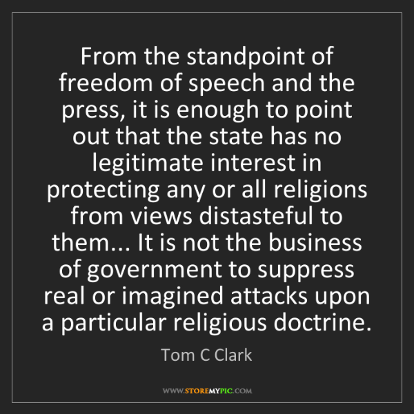 Tom C Clark: From the standpoint of freedom of speech and the press,...