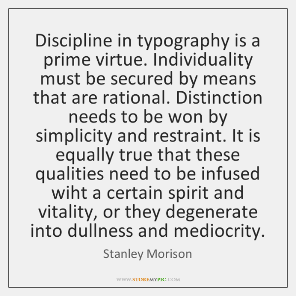 Discipline in typography is a prime virtue. Individuality must be secured by ...