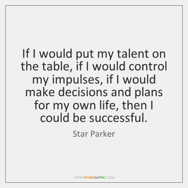 If I would put my talent on the table, if I would ...