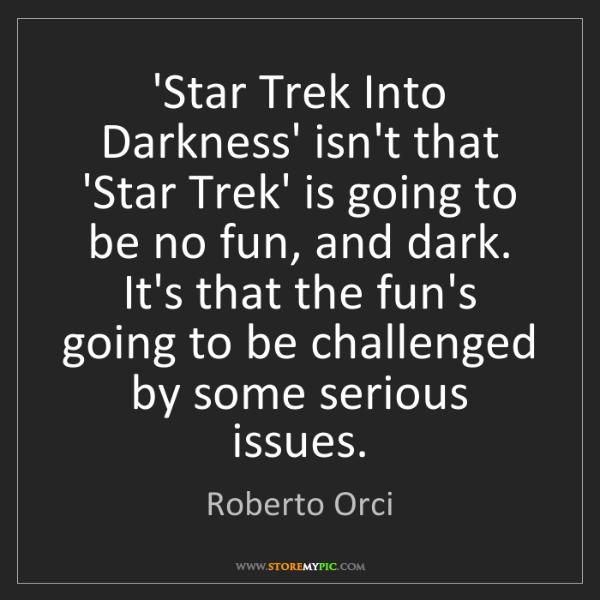 Roberto Orci: 'Star Trek Into Darkness' isn't that 'Star Trek' is going...
