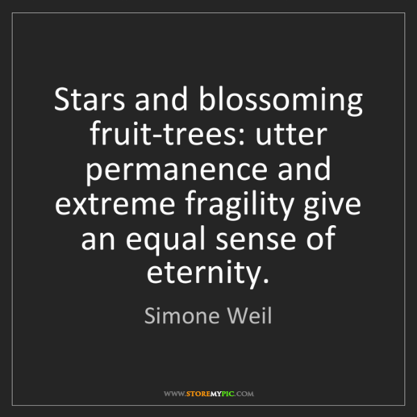 Simone Weil: Stars and blossoming fruit-trees: utter permanence and...