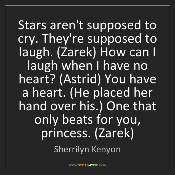 Sherrilyn Kenyon: Stars aren't supposed to cry. They're supposed to laugh....