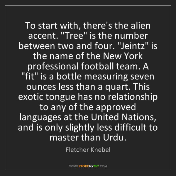 """Fletcher Knebel: To start with, there's the alien accent. """"Tree"""" is the..."""