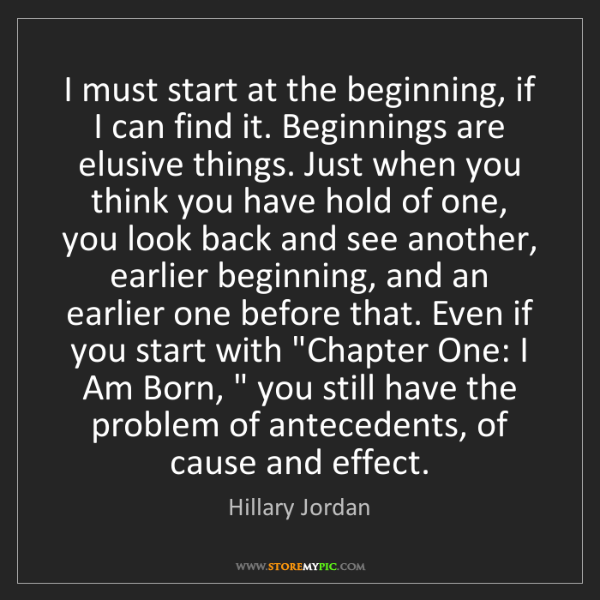 Hillary Jordan: I must start at the beginning, if I can find it. Beginnings...