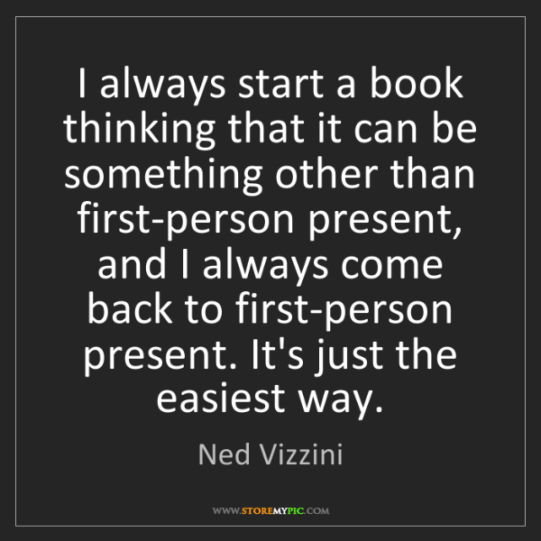 Ned Vizzini: I always start a book thinking that it can be something...