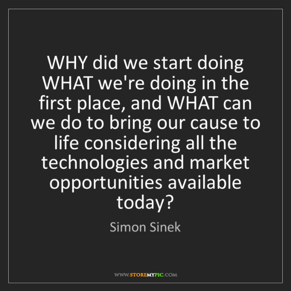 Simon Sinek: WHY did we start doing WHAT we're doing in the first...