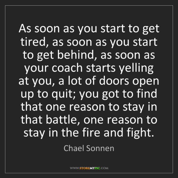 Chael Sonnen: As soon as you start to get tired, as soon as you start...