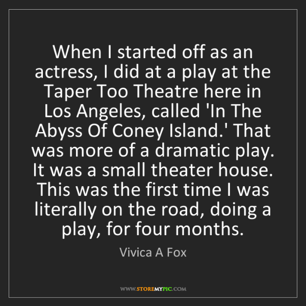 Vivica A Fox: When I started off as an actress, I did at a play at...