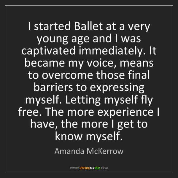 Amanda McKerrow: I started Ballet at a very young age and I was captivated...