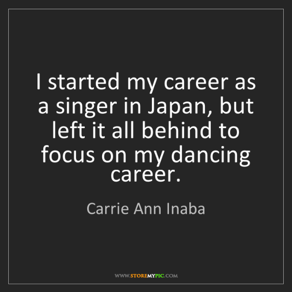 Carrie Ann Inaba: I started my career as a singer in Japan, but left it...