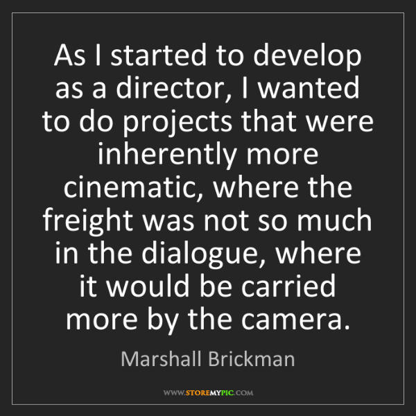 Marshall Brickman: As I started to develop as a director, I wanted to do...