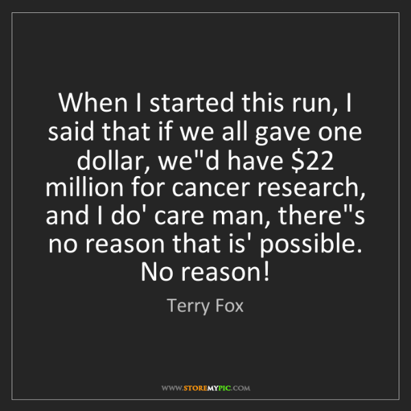 Terry Fox: When I started this run, I said that if we all gave one...